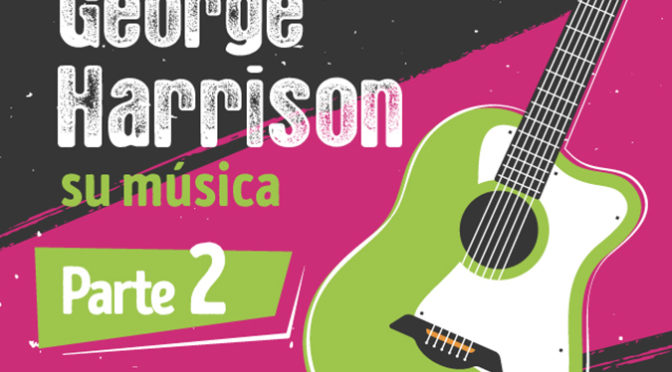 PARTE 2, GEORGE HARRISON: SU MÚSICA